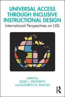 "Book Cover for Routledge published ""Universal Access Through Inclusive Instructional Design: International Perspectives on UDL"" Edited by Susie Gronseth and Elizabeth Dalton"