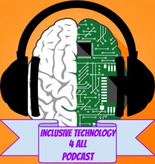 Brain wearing headphones. Half the brain is a circuit board. The words - Inclusive Technology 4 All Podcast - are displayed across the image